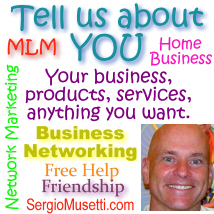 Promote yourself for free: Tell us about You. Group, business networking, home based business opportunities, mlm, network marketing, free help, www.SergioMusetti.com
